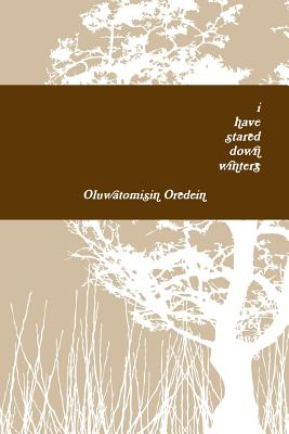 I Have Stared Down Winters - Oredein, Oluwatomisin