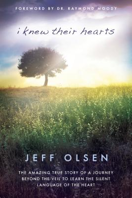 I Knew Their Hearts: The Amazing True Story of a Journey Beyond the Veil to Learn TheSilent Language of the Heart - Olsen, Jeff
