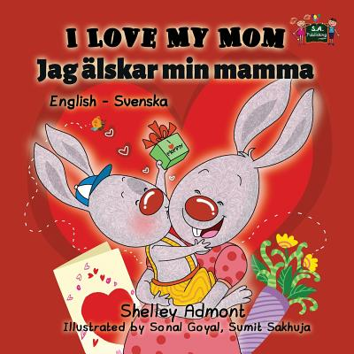 I Love My Mom: English Swedish Bilingual Edition - Admont, Shelley