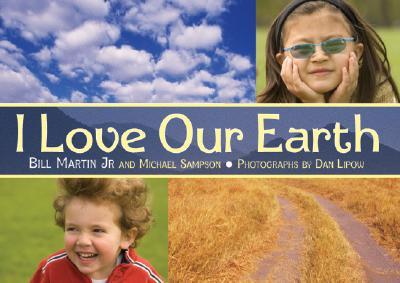 I Love Our Earth - Martin, Bill, Jr., and Sampson, Michael, and Lipow, Dan (Photographer)