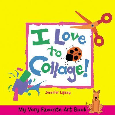 I Love to Collage! - Lipsey, Jennifer