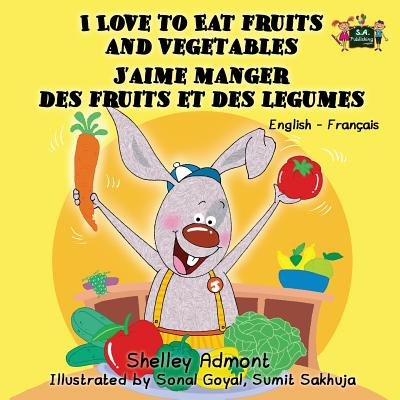 I Love to Eat Fruits and Vegetables J'Aime Manger Des Fruits Et Des Legumes: English French Bilingual Edition - Admont, Shelley