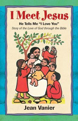 "I Meet Jesus: He Tells Me ""I Love You"" - Vanier, Jean"