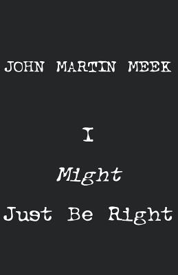 I Might Just Be Right - Meek, John Martin