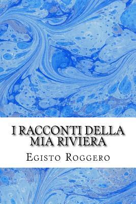 I Racconti Della MIA Riviera - Roggero, Egisto