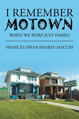 I Remember Motown: When We Were Just Family - Maclin, Frances (Fran Heard)