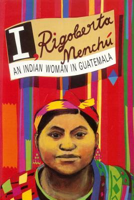 I, Rigoberta Menchu: An Indian Woman in Guatemala - Menchu, Rigoberta, and Wright, Ann (Translated by), and Burgos-Debray, E (Designer)
