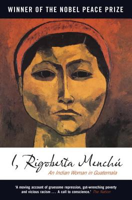I, Rigoberta Menchu: An Indian Woman in Guatemala - Menchu, Rigoberta, and Burgos-Debray, Elisabeth (Editor), and Wright, Ann (Translated by)