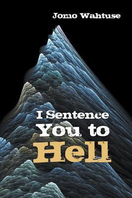 I Sentence You to Hell - Wahtuse, Jomo