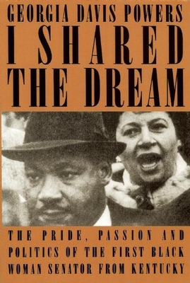 I Shared the Dream: The Pride, Passion and Politics of the the First Black Woman Senator from Kentucky - Davis Powers, Georgia