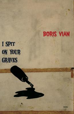 I Spit on Your Graves - Vian, Boris