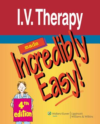 I.V. Therapy Made Incredibly Easy! - Lippincott Williams & Wilkins (Prepared for publication by)