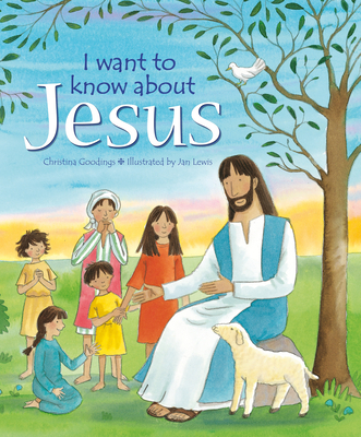 I Want to Know about Jesus - Goodings, Christina