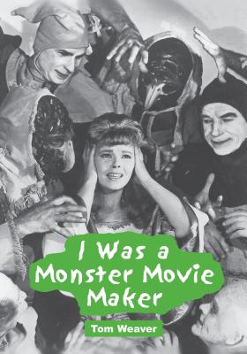 I Was a Monster Movie Maker: Conversations with 22 SF and Horror Filmmakers - Weaver, Tom