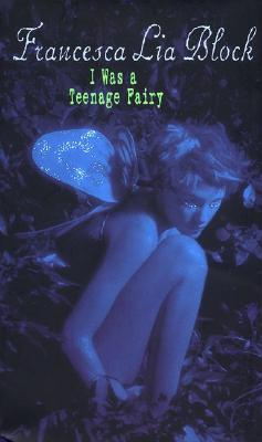 I Was a Teenage Fairy - Block, Francesca Lia