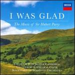 I Was Glad: The Music of Sir Hubert Parry