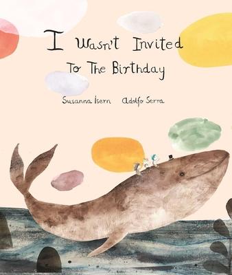 I Wasn´t Invited to the Birthday - Isern, Susanna