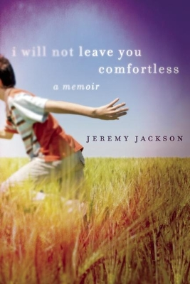 I Will Not Leave You Comfortless: A Memoir - Jackson, Jeremy