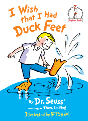I Wish That I Had Duck Feet - Dr Seuss, and LeSieg, Theo, and Lesieg, Theodore