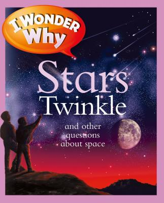 I Wonder Why Stars Twinkle: And Other Questions about Space - Stott, Carole