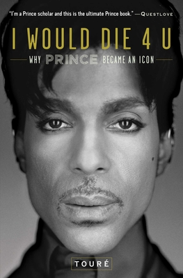 I Would Die 4 U: Why Prince Became an Icon - Toure