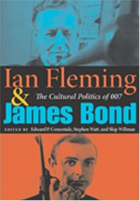 Ian Fleming and James Bond: The Cultural Politics of 007 - Comentale, Edward P (Editor), and Watt, Stephen (Editor), and Willman, Skip (Editor)