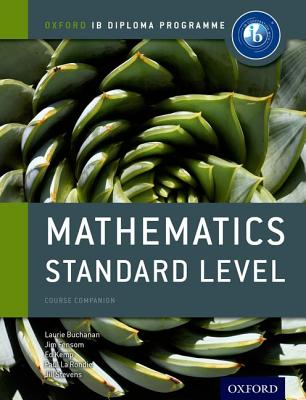 IB Mathematics Standard Level Course Book: Oxford IB Diploma Programme - Rondie, Paul La, and Kemp, Ed, and Buchanan, Laurie