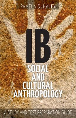 Ib Social and Cultural Anthropology: A Study and Test Preparation Guide - Haley, Pamela S