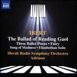 Ibert: The Ballad of Reading Gaol; Three Ballet Pieces; Fairy Song of Madness; Elizabethan Suite