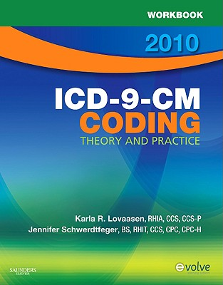 ICD-9-CM Coding: Theory and Practice - Lovaasen, Karla R, Rhia, and Schwerdtfeger, Jennifer