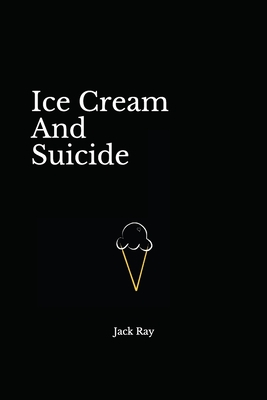 Ice Cream and Suicide - Ray, Jack