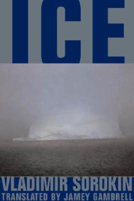 Ice - Sorokin, Vladimir, and Gambrell, Jamey (Translated by)