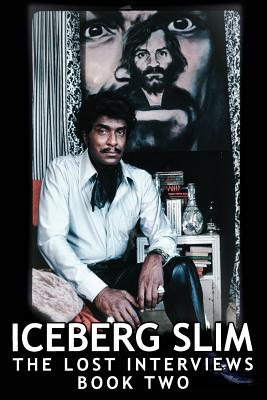 Iceberg Slim: Lost Interviews with the Pimp - Book Two - Whitaker, Ian, and Tyson, Mike (Contributions by), and Slim, Iceberg
