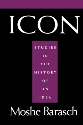 Icon: Studies in the History of an Idea - Barasch, Moshe, and Serrano, Luci