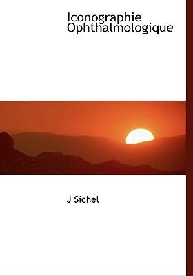 Iconographie Ophthalmologique - Sichel, J