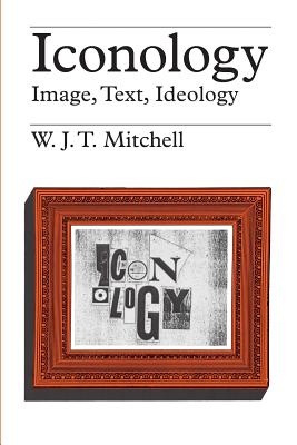 Iconology: Image, Text, Ideology - Mitchell, W J T
