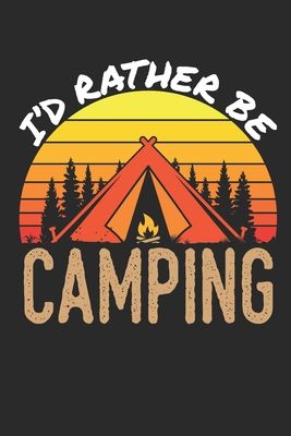 I'd Rather Be Camping: Camping Journal and Log Book, Blank Paperback Notebook to Write In, 150 lined pages - Rhyeland Gifts