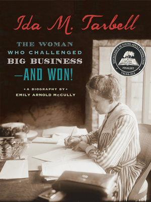 Ida M. Tarbell: The Woman Who Challenged Big Business--and Won! - McCully, Emily Arnold