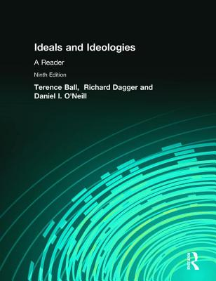 Ideals and Ideologies: A Reader - Ball, Terence, and Dagger, Richard, and O'Neill, Daniel I.