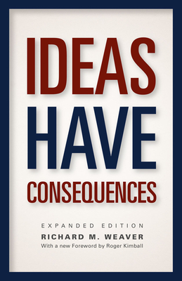 Ideas Have Consequences - Weaver, Richard M