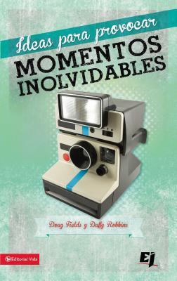 Ideas Para Provocar Momentos Inolvidables - Fields, Doug, and Robbins, Duffy, Mr.