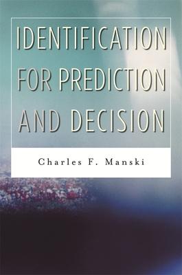 Identification for Prediction and Decision - Manski, Charles F