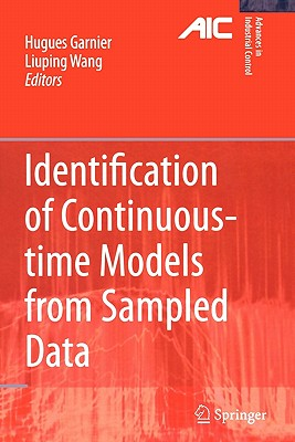 Identification of Continuous-time Models from Sampled Data - Garnier, Hugues (Editor), and Wang, Liuping (Editor)