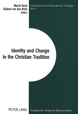 Identity and Change in the Christian Tradition - Brink, Gijsbert van den (Editor), and Sarot, Marcel (Editor)