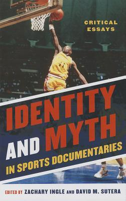 Identity and Myth in Sports Documentaries: Critical Essays - Ingle, Zachary (Editor)