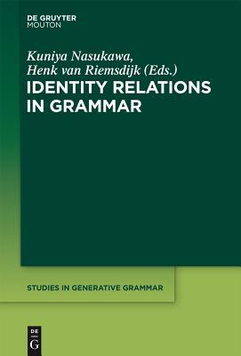 Identity Relations in Grammar - Nasukawa, Kuniya (Editor), and Riemsdijk, Henk, Professor (Editor)
