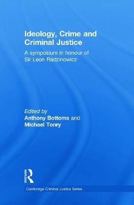 Ideology, Crime and Criminal Justice: A Symposium in Honour of Sir Leon Radzinowicz - Bottoms, Anthony, Sir (Editor), and Tonry, Michael (Editor)