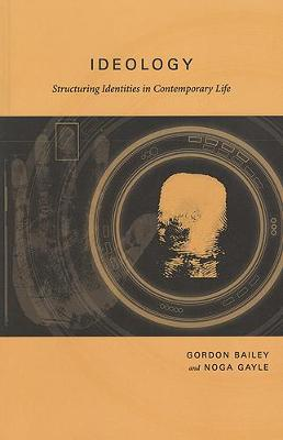 Ideology: Structuring Identities in Contemporary Life - Bailey, Gordon