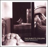 Idiot Savants - The Durutti Column