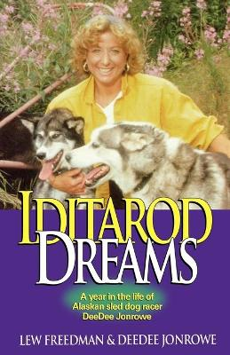 Iditarod Dreams: A Year in the Life of Alaskan Sled Dog Racer Deedee Jonrowe - Freedman, Lew, and Jonrowe, Deedee